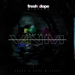 Fresh N Dope Mixtape Hosted By VNM