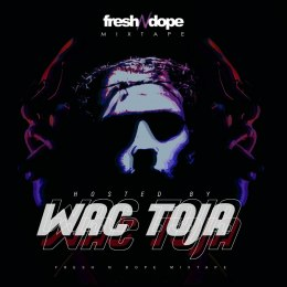 Fresh N Dope Mixtape Hosted By Wac Toja